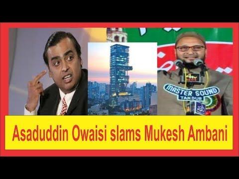 Asaduddin Owaisi slams Mukesh Ambani's Gas Deal and his Antilia Home in Mumbai