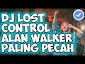 Dj Lost Control Alan Walker Paling Pecah Remix Fullbass Terbaru  Mp3 - Mp4 Download