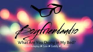 What are you doing in my bed? [Boyfriend Roleplay] ASMR