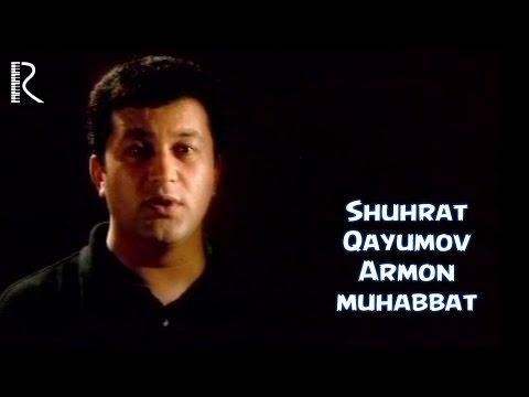 Shuhrat Qayumov - Armon muhabbat   Шухрат Каюмов - Армон мухаббат