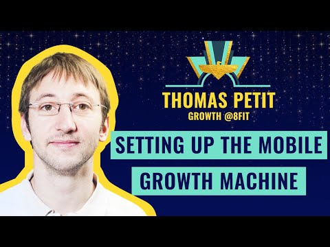"""Setting up the Mobile Growth Machine"" by Thomas Petit, Growth @8fit"
