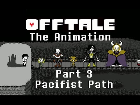 OFFtale: The Animation Part 3: Pacifist Path (ALL ENDINGS)