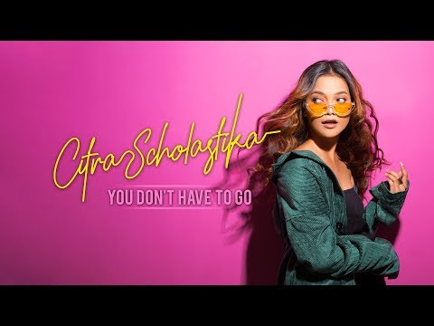Citra Scholastika - You Don't Have To Go (Official Lyric Video)