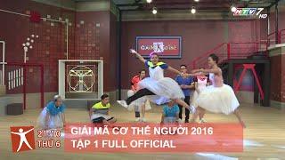 GIẢI MÃ CƠ THỂ 2016 - TẬP 1 FULL HD | KHẢ NĂNG GIỮ THĂNG BẰNG (10/06/2016)