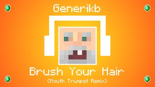 generikb brush your hair mouth trumpet remix generikb s outro song
