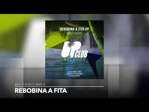 Wolf Player ft. Naipe In - Rebobina A Fita (UP CLUB RECORDS)