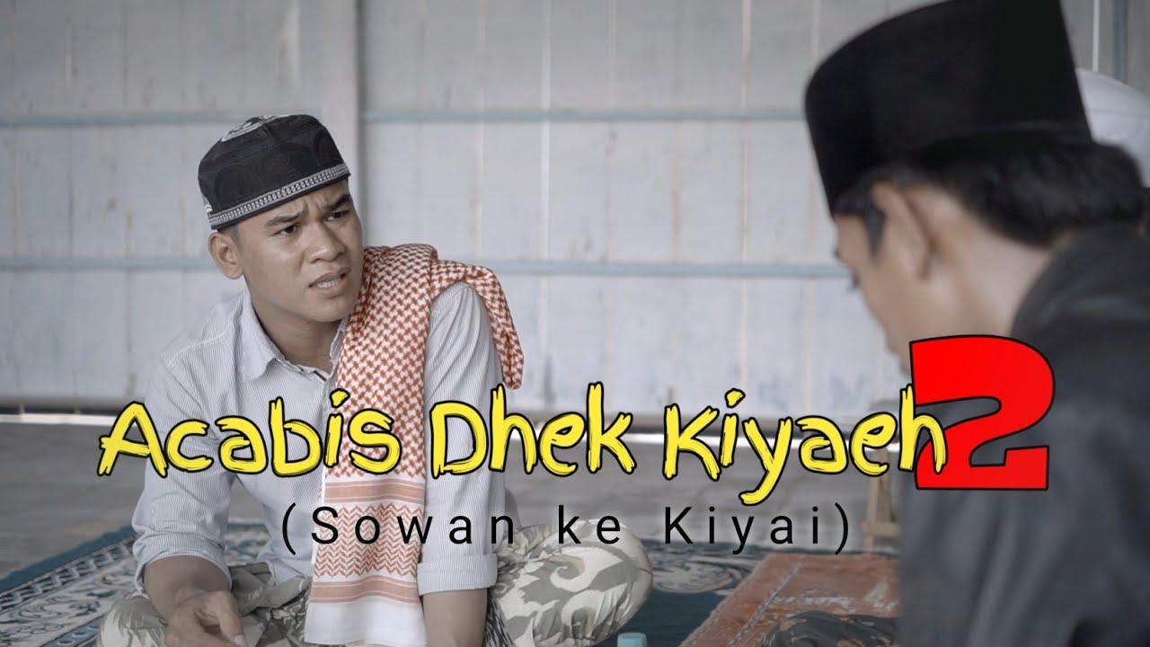 ACABIS DHEK KIYAEH 2 || Sowan Ke Kiyai
