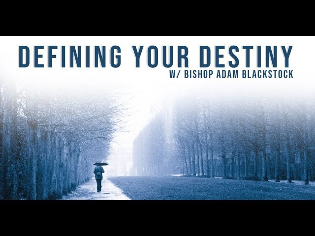 Defining your Destiny | Bishop Adam Blackstock