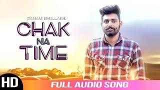 Chak Na Time | Sanam Bhullar | Latest Punjabi Song | Full Audio Song | Musical Crackers