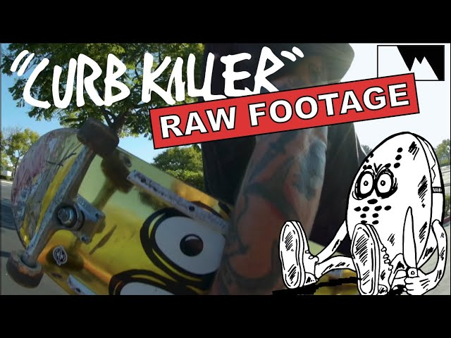 CURBKILLER (RAW FOOTAGE)