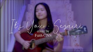 It S You Sezairi Cover By Faith Cns With