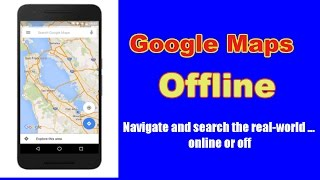 Google Maps is getting Offline Navigation And Search starting Today.