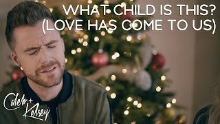 Christmas Worship: What Child Is This? (Love Has Come to Us) | Caleb + Kelsey