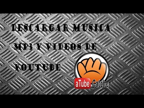 TUTORIAL COMO DESCARGAR MUSICA MP3 Y VIDEOS CON ATUBE CATCHER