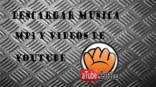 TUTORIAL COMO DESCARGAR MUSICA MP3 Y VIDEOS CON ATUBE CATCHER