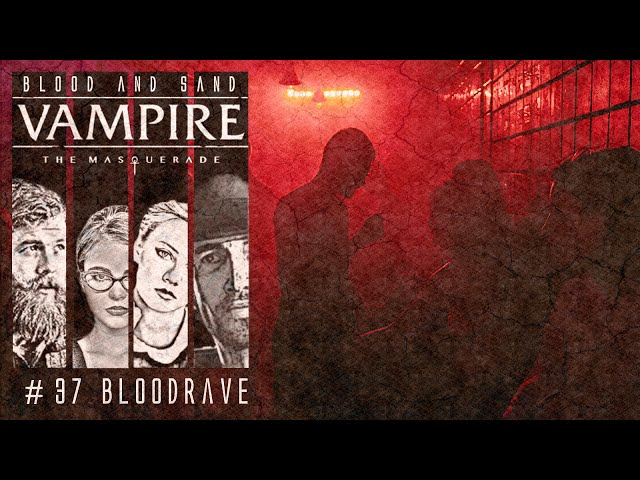 [Vampire V5] Blood and Sand #37 - Bloodrave (GER) | Pen and Paper Rollenspiel