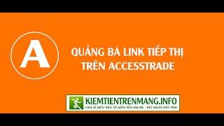 Hướng dẫn quảng bá link tiếp thị liên kết của Accesstrade || kiemtientrenmang.info