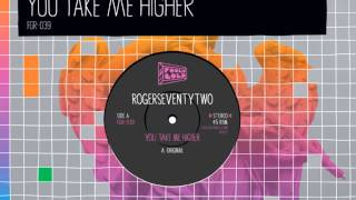 Rogerseventytwo - You Take Me Higher