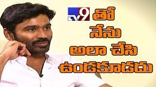 BREAKING : Dhanush expresses guilt over leaving TV9 Interview!