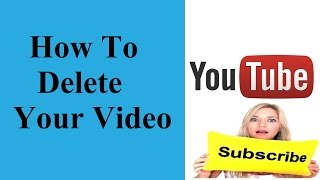 How to remove an uploaded video from youtube