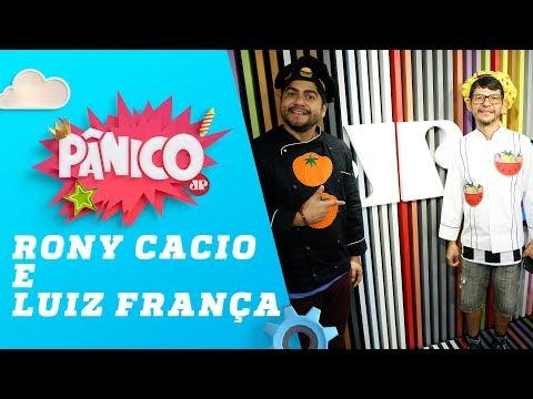 Rony Cacio e Luiz França (Comida dos Astros) - Pânico - 24/08/18