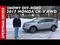 Snowy Off-Road: 2017 Honda CR-V AWD on Everyman Driver