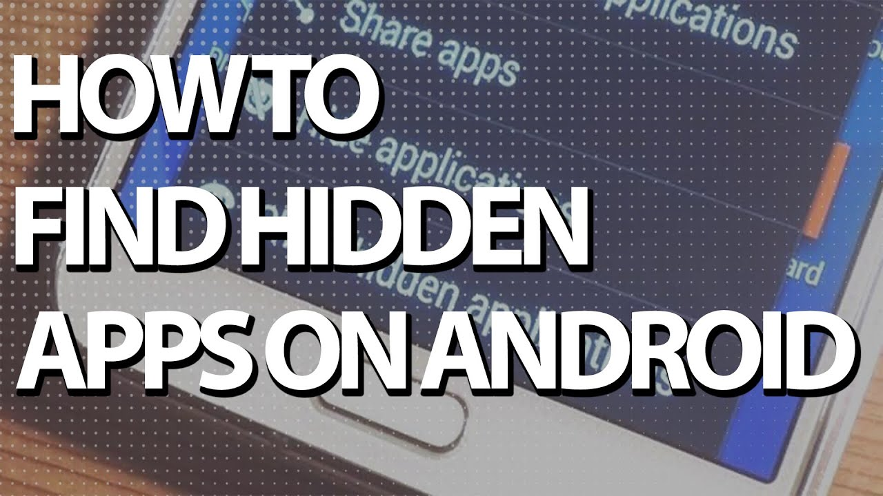 How to Find Hidden Apps on Android 2019