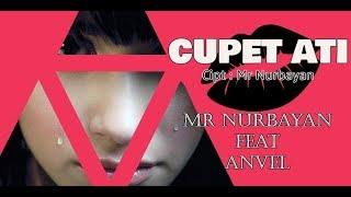 CUPET ATI MR NURBAYAN FT ANVEL OFFICIAL MUSIC VIDEO