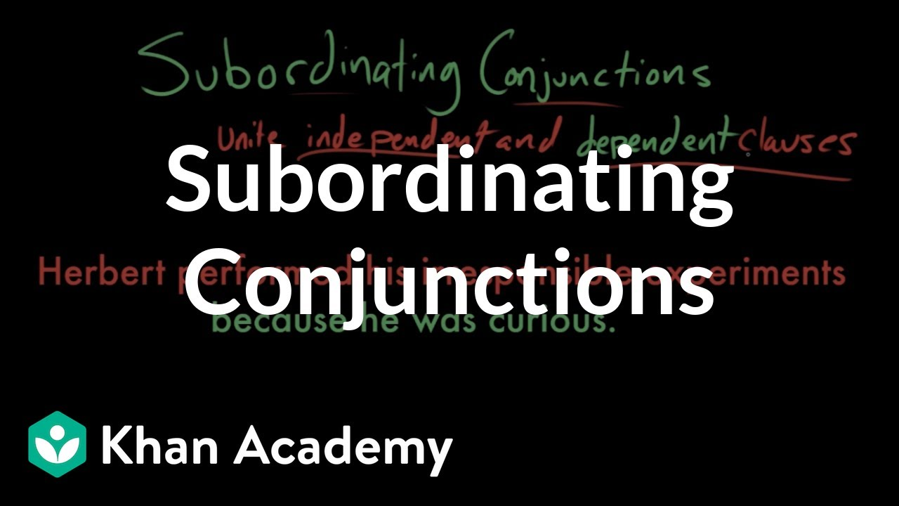 medium resolution of Subordinating conjunctions (video)   Khan Academy