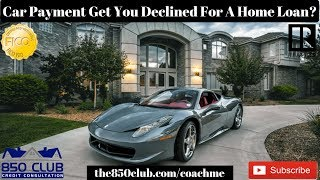 Can Your Car Payment Get You Declined For A Home Loan?