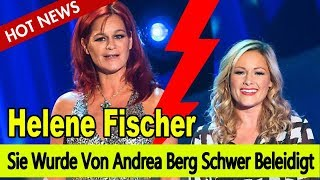 Helene Fischer: Sie Wurde Von Andrea Berg Schwer Beleidigt