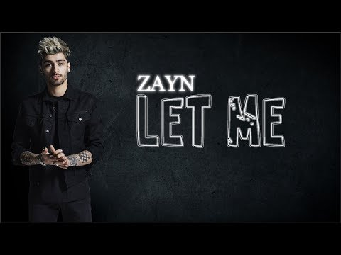 Lyrics: ZAYN  Let Me