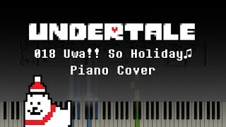 Undertale - 018 Uwa!! So Holiday♫ (Piano/Synthesia)