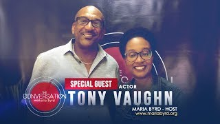 Guest Actor Tony Vaughn (Meet the Browns & The Hate You Give)  - The Conversation with Maria Byrd