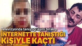 Televizyonda Tanıştığı Eşini Bırakıp İnternette Tanıştığı Adam ile Kaçtı