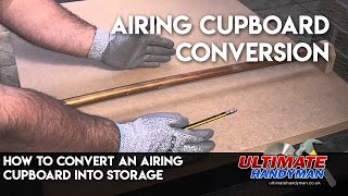 How To Convert An Airing Cupboard Into Storage