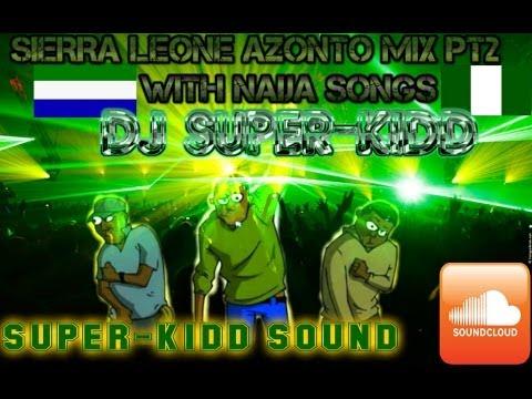 """Part 1 Of """"Sierra Leone Azonto Mix With Naija Pt 2"""" DJ SUPER-KIDD"""