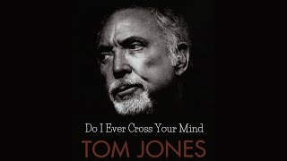 Tom Jones - Do I Ever Cross Your Mind (SR)