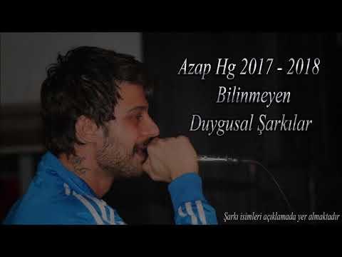 Azap Hg Bilinmeyen Duygusal Şarkılar ( 2017 -2018 )