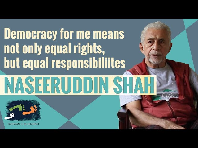 Democracy For Me Means Not Only Equal Rights, But Equal Responsibilities | Naseeruddin Shah