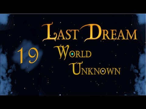 Cendril Plays Last Dream: World Unknown - Ep.19: Continent Explored