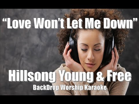 "Hillsong Young & Free ""Love Won t Let Me Down"" BackDrop Karaoke Version"