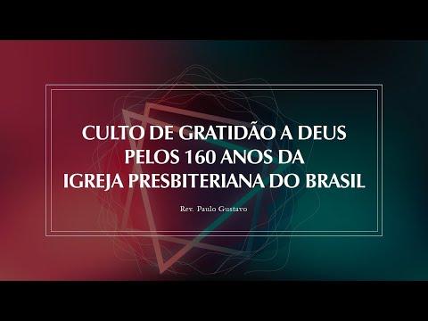 Assista: Culto De Gratidão a Deus Pelos 160 Anos da Igreja Presbiteriana Do Brasil - Rev. Paulo Gustavo