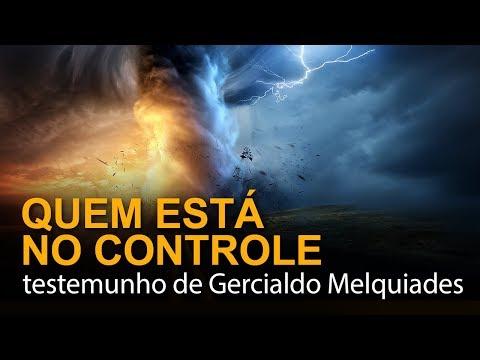 Quem está no controle (testemunho de Gercialdo Melquíades)