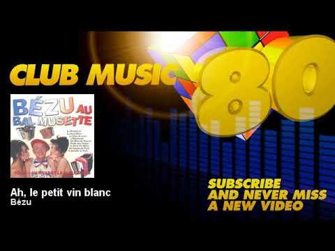 Bézu - Ah, le petit vin blanc - ClubMusic80s
