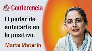 El poder de enfocarte en lo positivo. Conferencia de Marta Matarín. Brahma Kumaris.