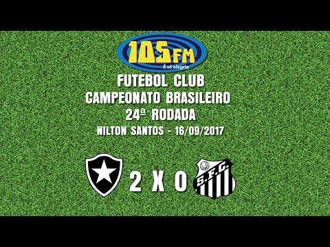 Melhores Momentos - Botafogo 2 x 0 Santos - Narração 105 FM - 16/09/2017