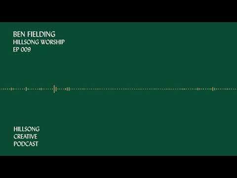 Hillsong Creative Podcast Episode 009 - Ben Fielding (Hillsong Worship)