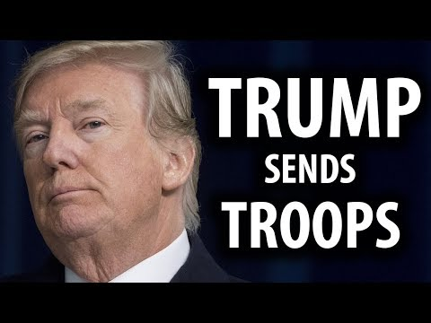 Trump Sends Troops to Mexico Border, Wall's Next