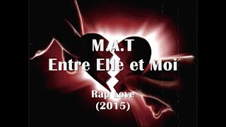 M.A.T - Entre Elle et Moi - Rap Love (2015)